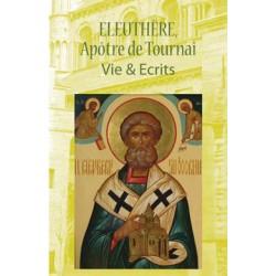 ELEUTHÈRE, Apôtre de Tournai [+ 531] Vie & Ecrits